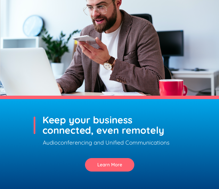 Keep your business connected, even remotely. Audioconferencing and Unified Communications