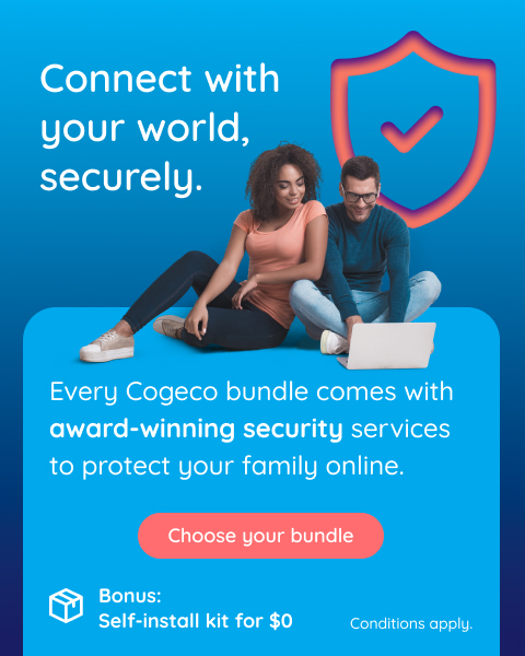 Connect with your world, securely. Every Cogeco bundle comes with award-winning security services to protect your family online. Choose your bundle. Conditions apply.
