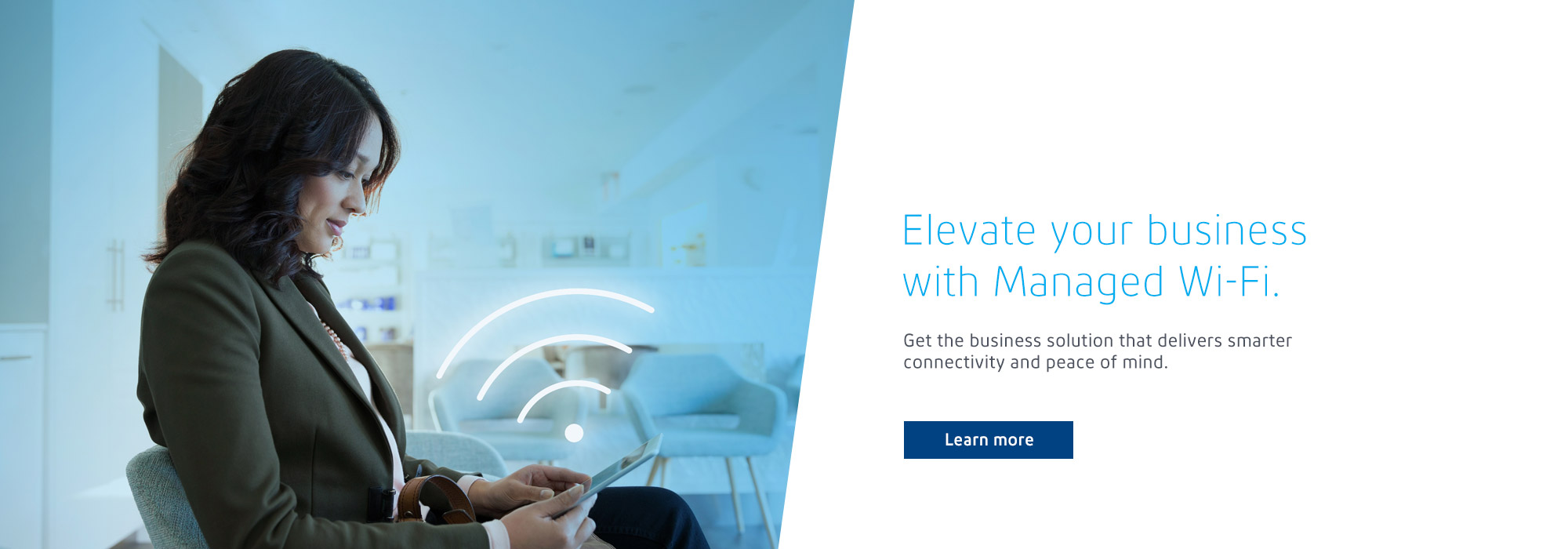 Elevate your business with managed wi-fi. Get the business solution that delivers smarter connectivity and peace of mind