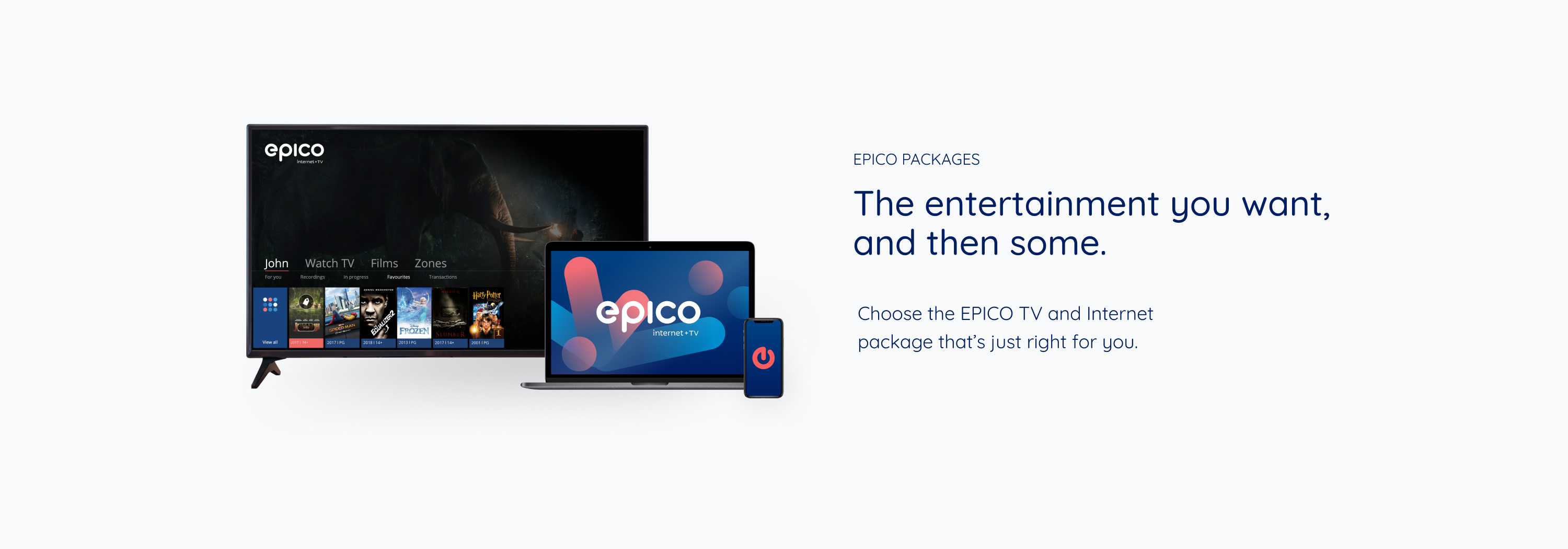 EPICO packages The entertainment you want, and then some.  Choose the EPICO TV and Internet package that's just right for you.