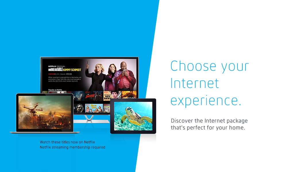 Discover the Internet package that's perfect for your home.