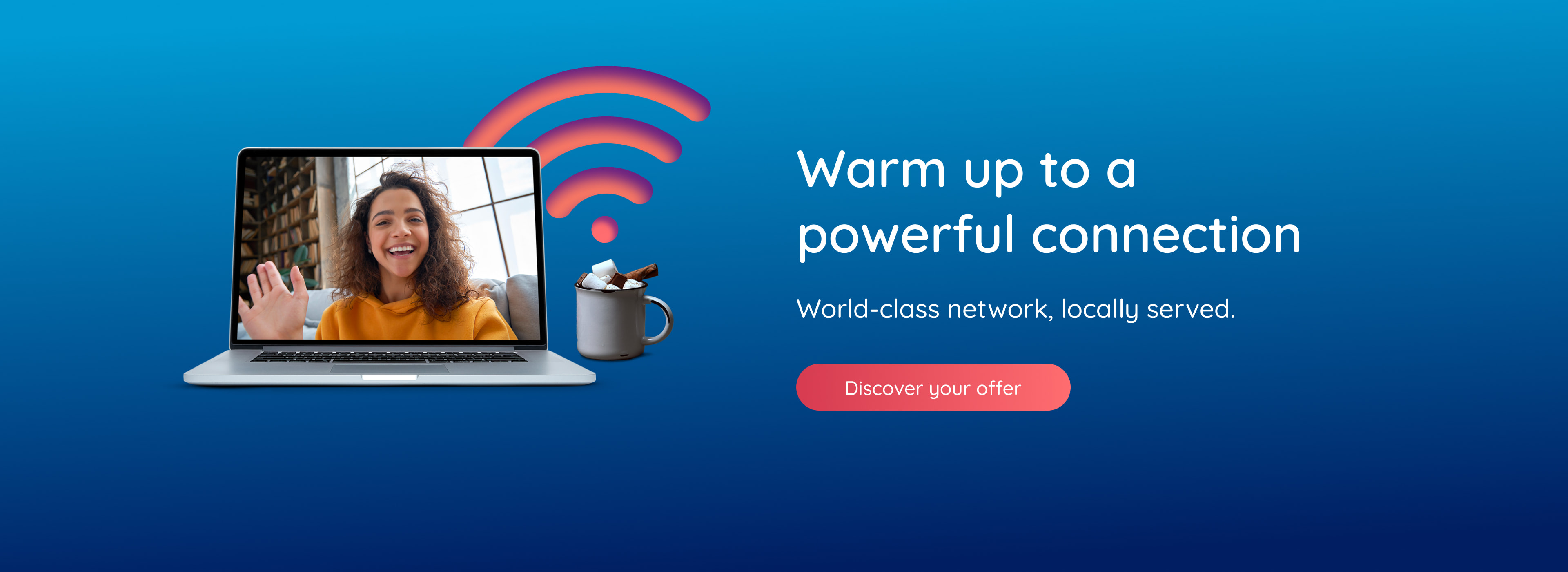 Warm up to a powerful connection. Discover your offer