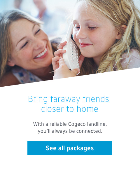With a reliable Cogeco landline, you'll always be connected.