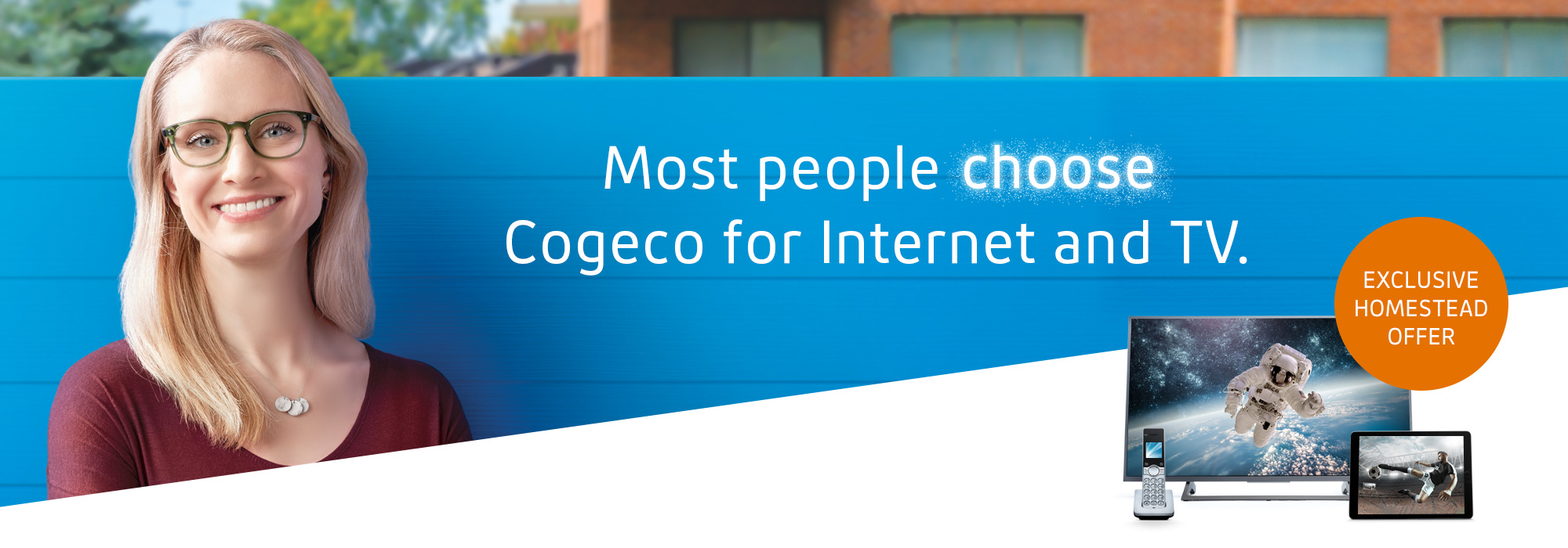 Most people choose Cogeco for Internet and TV