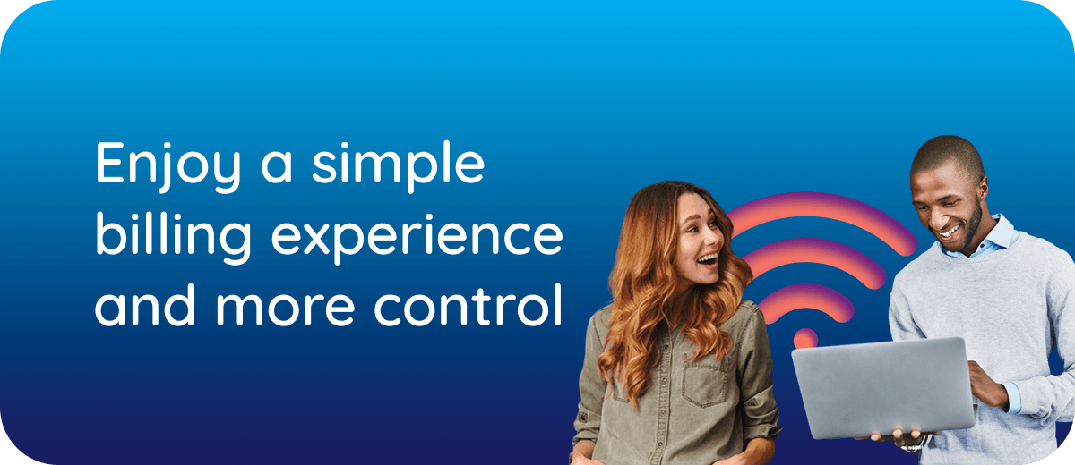 Enjoy a simple billing experience and more control.