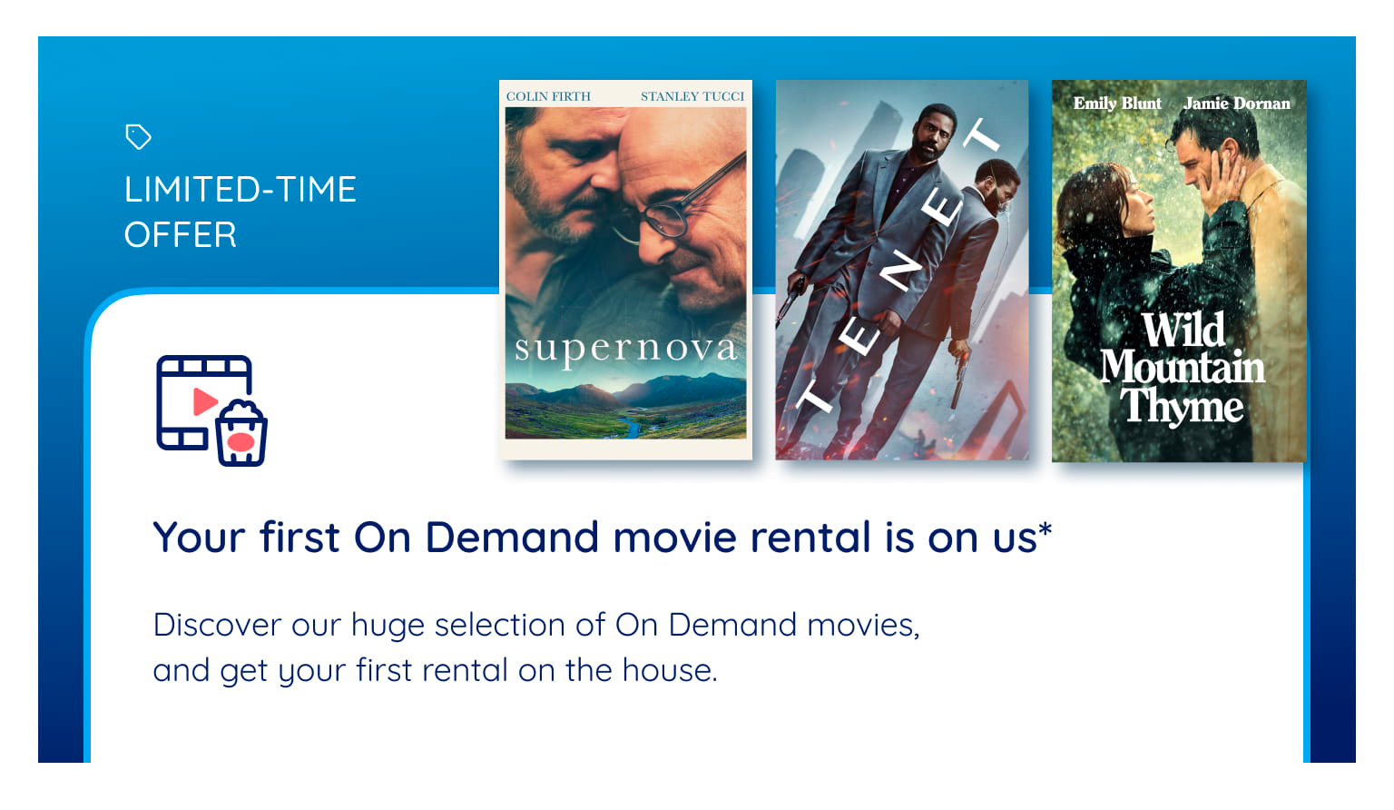 LIMITED-TIME OFFER Your first On Demand movie rental is on us* Discover our huge selection of On Demand movies, and get your first rental on the house.