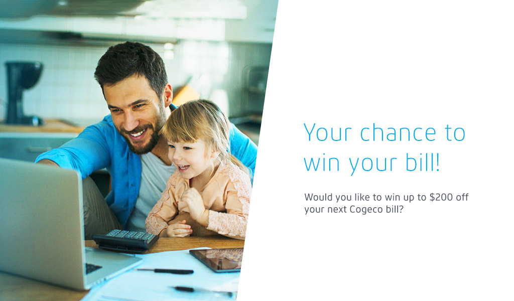 Your chance to win your bill! Would you like to win up to $200 off your next Cogeco bill?