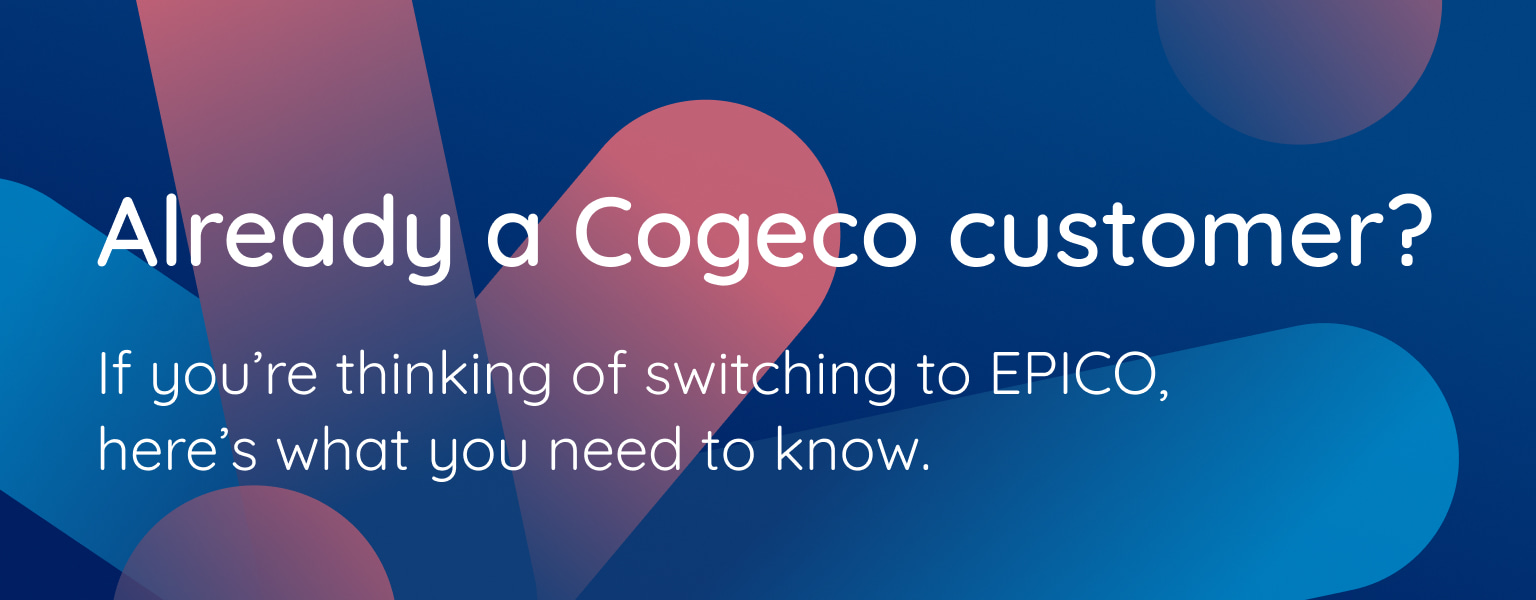 Already a Cogeco customer? If you're thinking of switching to EPICO, here's what you need to know.