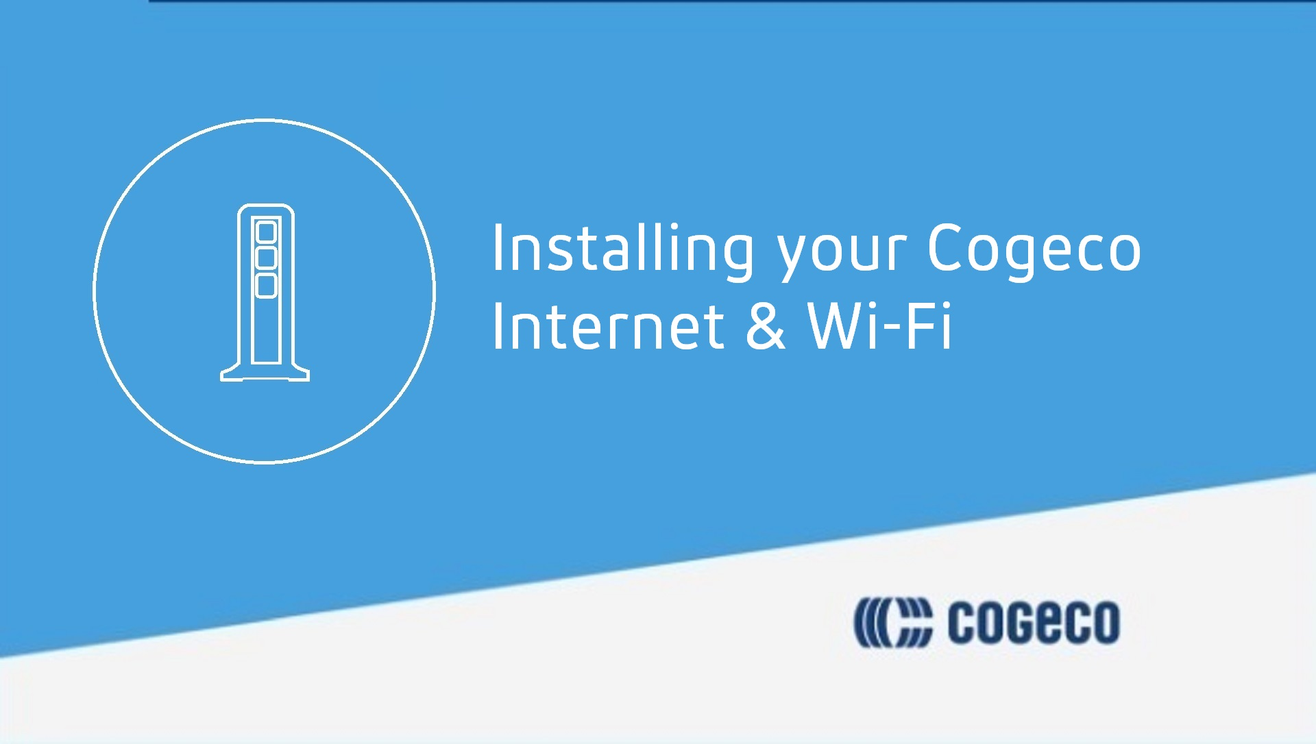 Installing your Cogeco Internet & Wi-Fi
