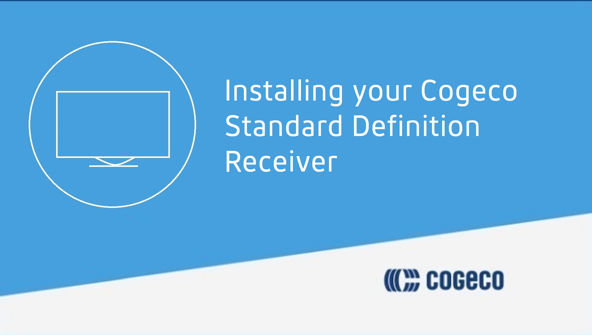 Installing your Cogeco Standard Definition Receiver