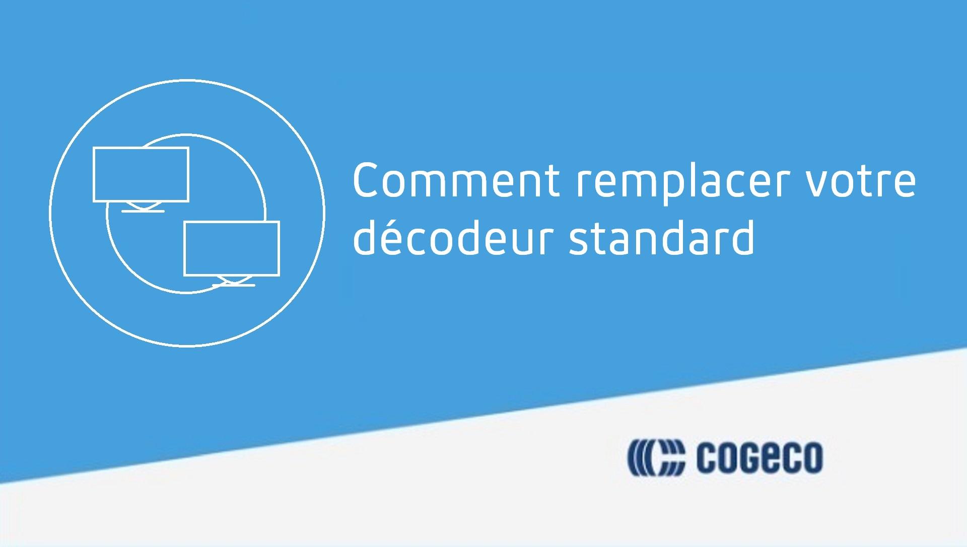Comment remplacer votre décodeur standard